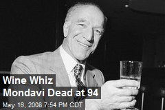 Wine Whiz Mondavi Dead at 94