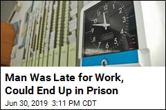 Man Was Late for Work, Could End Up in Prison