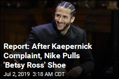 Report: After Kaepernick Complaint, Nike Pulls 'Betsy Ross' Shoe