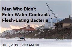 Man Who Didn't Go in the Water Contracted Flesh-Eating Bacteria