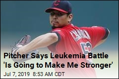 Pitcher Says Leukemia Battle 'Is Going to Make Me Stronger'