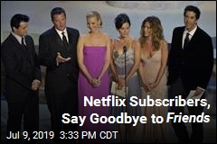 Netflix Subscribers, Say Goodbye to Friends