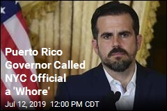 Puerto Rico's Governor Sorry for Calling NYC Official a 'Whore'