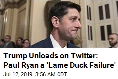 Trump: Paul Ryan Was a 'Lame Duck Failure'