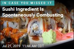 Sushi Ingredient Is Spontaneously Combusting