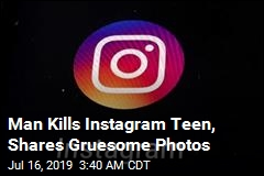 Man Kills Instagram Teen, Shares Gruesome Photos