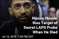 Nipsey Hussle Was Target of Secret LAPD Probe When He Died