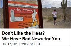 Don't Like the Heat? We Have Bad News for You