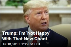 Trump: I'm 'Not Happy' With That New Chant