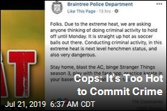 Cops: It's Too Hot to Commit Crime