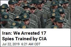 Iran: We Arrested 17 Spies Trained by CIA