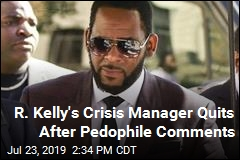R. Kelly's Crisis Manager Quits After Pedophile Comments