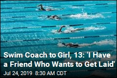 Swim Coach to Girl, 13: 'I Have a Friend Who Wants to Get Laid'