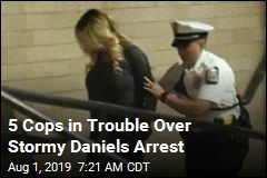 5 Cops in Trouble Over Stormy Daniels Arrest