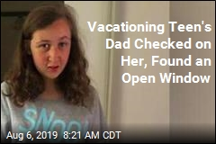 Vacationing Teen's Dad Checked on Her. Instead, an Open Window