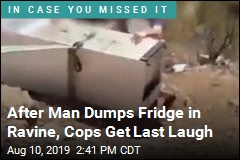 After Man Dumps Fridge in Ravine, Cops Get Last Laugh