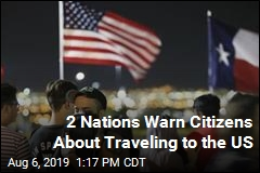 2 Nations Warn Citizens About Traveling to the US