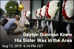 Dayton Gunman Knew His Sister Was in the Area