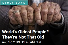 World's Oldest People? They're Not That Old