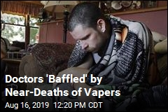 Doctors 'Baffled' by Near-Deaths of Vapers