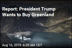 Report: President Trump Wants to Buy Greenland