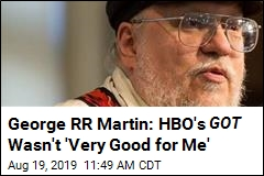 George RR Martin: HBO's GOT Wasn't 'Very Good for Me'
