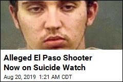 Alleged El Paso Shooter Now on Suicide Watch
