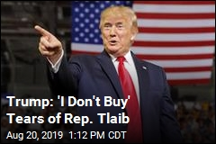 Trump: 'I Don't Buy' Tears of Rep. Tlaib