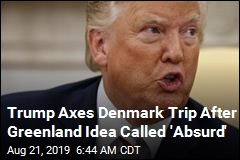 Trump Calls Off Denmark Trip After Being Told Greenland Isn't for Sale