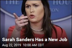 Sarah Sanders Has a New Job