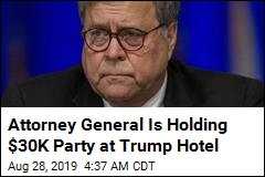 Attorney General Is Holding $30K Party at Trump Hotel