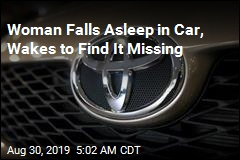 Woman Falls Asleep in Car, Wakes to Find It Missing