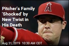 Pitcher's Family 'Shocked' by New Twist in His Death