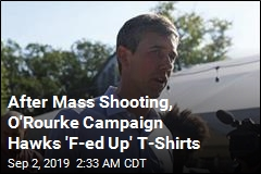 O'Rourke Campaign Sells 'F-ed Up' T-Shirts After Mass Shooting