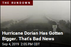 Hurricane Dorian Has Gotten Bigger. That's Bad News