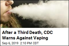 After a Third Death, CDC Warns Against Vaping