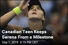 Canadian Teen Keeps Serena From a Milestone