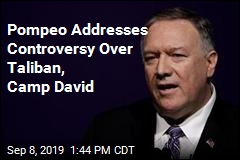 Pompeo Addresses Controversy Over Taliban, Camp David