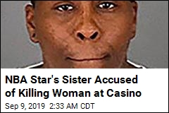 NBA Star's Sister Accused of Murdering Woman, 84