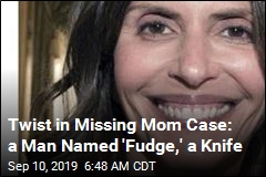 Twist in Missing Mom Case: a Man Named 'Fudge,' a Knife