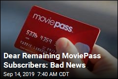 Dear Remaining MoviePass Subscribers: Bad News