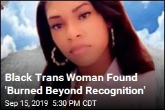 Black Trans Woman Found 'Burned Beyond Recognition'