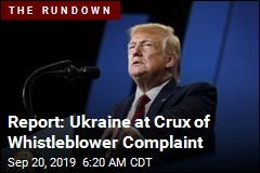 Report: Trump Whistleblower Complaint Involved Ukraine