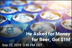 He Asked for Money for Beer, Got $1M