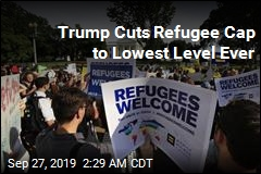 Trump Cuts Refugee Cap to Lowest Level Ever