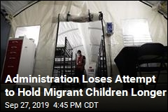 Administration Loses Attempt to Hold Migrant Children Longer