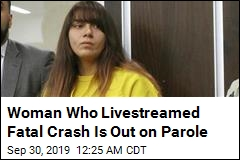 Woman Who Livestreamed Fatal Crash Is Out on Parole