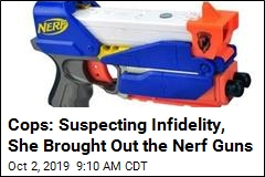 Cops: Suspecting Infidelity, She Brought Out the Nerf Guns