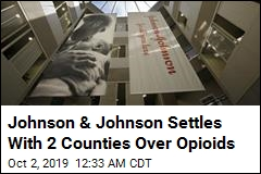 Johnson & Johnson Settles With 2 Counties Over Opioids