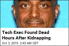 Tech Exec Found Dead Hours After Kidnapping
